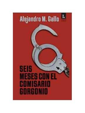 Seis meses con el comisario Gorgonio