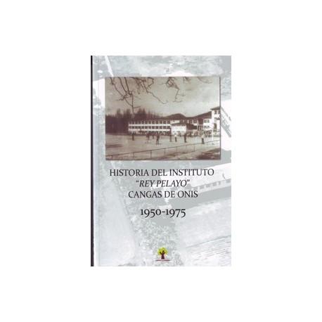 """Historia del Instituto """"Rey Pelayo"""" Cangas de Onís 1950-1975"""